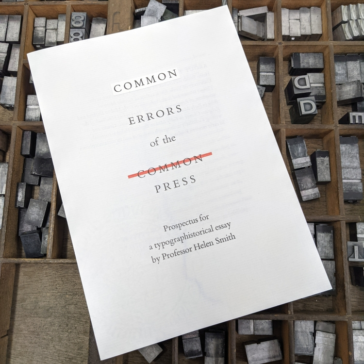 A white letterpress flyer resting on a case of type. It says Common Errors of the Common Press, Prospectus for a typographistorical essay by Professor Helen Smith. The second 'Common' in struck through with a red, editorial line.
